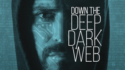 Review Down the Deep Dark Web Movie