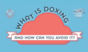 What Is Doxing & How Does It Affect Your Privacy